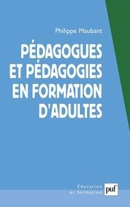 Philippe Maubant - Pédagogues et pédagogies en formation d'adultes.