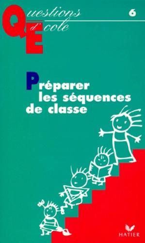 Philippe Mauger et André Garcia - Préparer les séquences de classe.