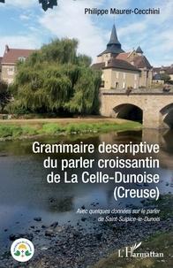 Philippe Maurer-Cecchini - Grammaire descriptive du parler croissantin de La Celle-Dunoise (Creuse) - Avec quelques données sur le parler de Saint-Sulpice-le-Dunois.
