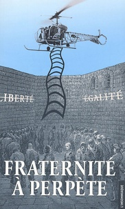 Philippe Maurice - Fraternité à perpète - Retour sur la tentative d'évasion de la prison de Fresnes du 27 mai 2001.