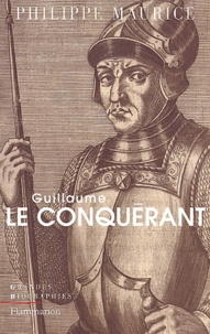 Philippe Maurice - Guillaume le Conquérant.