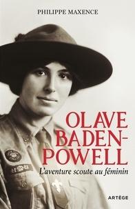 Philippe Maxence - Olave Baden-Powell, l'aventure scoute au féminin.