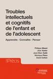Philippe Mazet et Jean Xavier - Troubles intellectuels et cognitifs de l'enfant et de l'adolescent - Apprendre, connaître, penser.