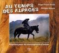 Philippe Mazure - Au temps des alpages - Requiem pour les montagnards d'antan.