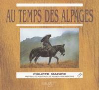Philippe Mazure - Au temps des alpages - La vie extraordinaire d'Anastase Personnettaz seigneur des alpages.