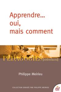 Philippe Meirieu - Apprendre... oui, mais comment.