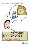 Philippe Meirieu - C'est quoi apprendre ? - Entretiens avec Emile.