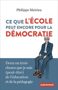 Philippe Meirieu - Ce que l'école peut encore pour la démocratie - Deux ou trois choses que je sais (peut-être) de l'éducation et de la pédagogie.