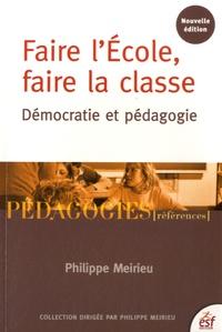 Faire l'école, faire la classe 2015- Démocratie et pédagogie - Philippe Meirieu |
