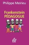 Philippe Meirieu - Frankenstein pédagogue.