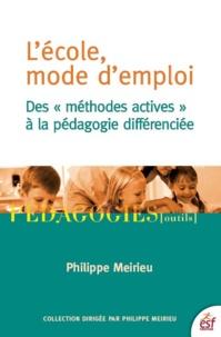 """Philippe Meirieu - L'école, mode d'emploi - Des """"méthodes actives"""" à la pédagogie différenciée."""