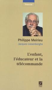 L'enfant, l'éducateur et la télécommande - Philippe Meirieu |