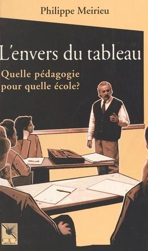 Philippe Meirieu - L'envers du tableau - Quelle pédagogie pour quelle école ?.