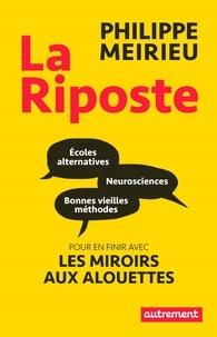 Philippe Meirieu - La riposte - Ecoles alternatives, neurosciences et bonnes vieilles méthodes : pour en finir avec les miroirs aux alouettes.