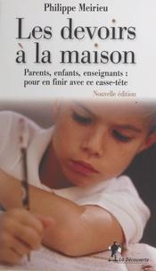 Philippe Meirieu - Les devoirs à la maison - Parents, enfants, enseignants : pour en finir avec ce casse-tête....