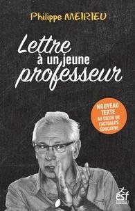 Philippe Meirieu - Lettre à un jeune professeur.