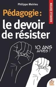 Philippe Meirieu - Pédagogie : Le devoir de résister - 10 ans après !.