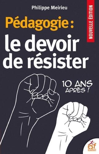 Pédagogie : Le devoir de résister. 10 ans après !  édition revue et augmentée