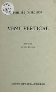 Philippe Melchior - Vent vertical.