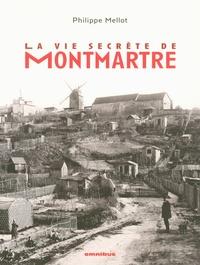 Philippe Mellot - La vie secrète de Montmartre.