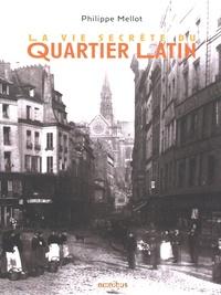 Philippe Mellot - La vie secrète du quartier latin.