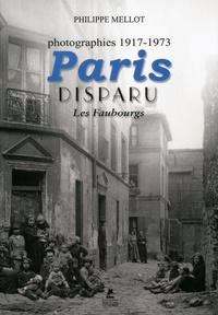 Philippe Mellot - Paris disparu : les faubourgs.