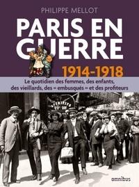 Philippe Mellot - Paris en guerre 1914-1918 (version enrichie).