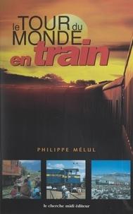 Philippe Melul et Pierre Drachline - Le tour du monde en train.