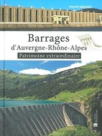 Philippe Ménager - Barrages d'Auvergne-Rhône-Alpes - Patrimoine extraordinaire.