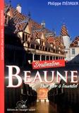 Philippe Ménager - Destination Beaune - Son Hôtel-Dieu, ses Hospices, ses trésors patrimoniaux et gastronomiques.