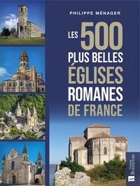 Philippe Ménager - Les 500 plus belles églises romanes de France.