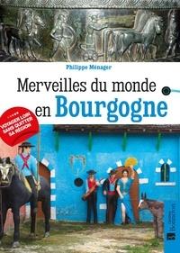 Philippe Ménager - Merveilles du monde en Bourgogne.