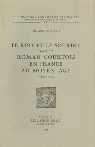 Philippe Ménard - Le rire et le sourire dans le roman courtois en France au Moyen Age (1150-1250).