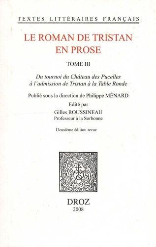 Philippe Ménard et Gilles Roussineau - Le roman de Tristan en prose Tome 3 : Du tournoi du Château des Pucelles à l'admission de Tristan à la Table ronde.