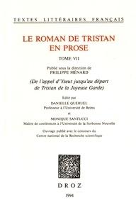 Philippe Ménard et Danielle Quéruel - Le roman de Tristan en prose Tome 7 : De l'appel d'Yseut jusqu'au départ de Tristan de la Joyeuse Garde.