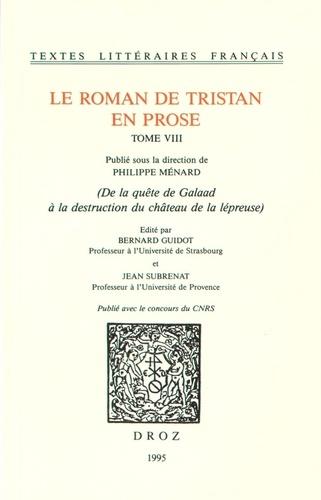 Philippe Ménard et Bernard Guidot - Le roman de Tristan en prose Tome 8 : De la quête de Galaad à la destruction du château de la lépreuse.