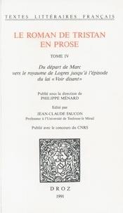 """Philippe Ménard et Jean-Claude Faucon - Le roman de Tristan en prose - Tome 4, Du départ de Marc vers le royaume de Logres jusqu'à l'épisode du lai """"Voir disant""""."""