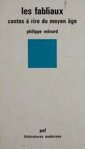 Philippe Ménard - Les Fabliaux - Contes à rire du Moyen âge.