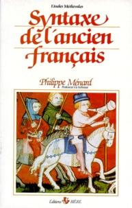 Philippe Ménard - Manuel du français du Moyen Age - Tome 1, Syntaxe de l'ancien français.