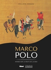 Philippe Ménard - Marco Polo - Voyage sur la route de la soie.
