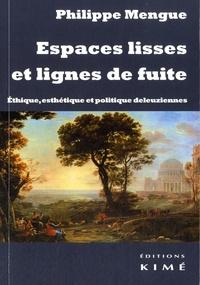 Philippe Mengue - Espaces lisses et lignes de fuite - Ethique, esthétique et politique deleuziennes.