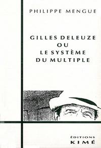 Philippe Mengue - Gilles Deleuze ou Le système du multiple.