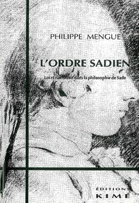 Philippe Mengue - L'ordre sadien - Loi et narration dans la philosophie de Sade.