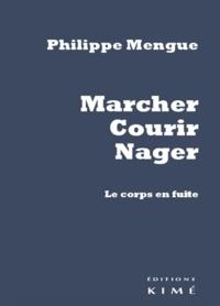 Philippe Mengue - Marcher, courir, nager - Le Corps en fuite.