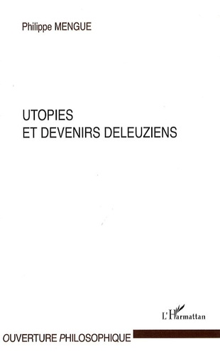 Philippe Mengue - Utopies et devenirs deleuziens.