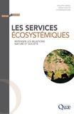 Philippe Méral et Denis Pesche - Les services écosystémiques - Repenser les relations nature et société.