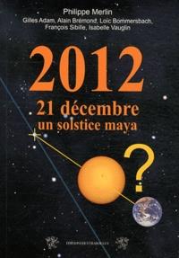 Philippe Merlin - 21 décembre 2012, un solstice maya - Mythe ou imposture ?.