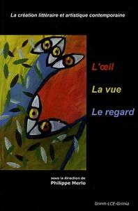 Philippe Merlo - L'oeil, La vue, Le regard - La création littéraire et artistique contemporaine.