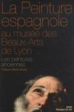 Philippe Merlo-Morat - La peinture espagnole au musée des Beaux-Arts de Lyon - Les peintures anciennes (Moyen Age et Siècle d'or).