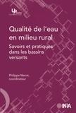 Philippe Mérot et  Collectif - Qualité de l'eau en milieu rural - Savoirs et pratiques dans les bassins versants.